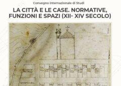 La città e le case. Normative, funzioni e spazi (XII- XIV secolo) – Convegno internazionale di Studi
