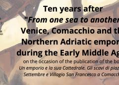 Da un mare all'altro dieci anni dopoVenezia, Comacchio e gli empori del nord Adriatico nell'alto-medioevo